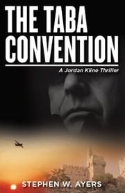 The Taba Convention - A Jordan Kline Thriller. Book 1. ebook by Stephen W. Ayers