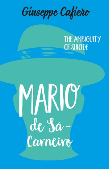 MÁRIO DE SÁ-CARNEIRO - The Ambiguity of a Suicide ebook by Giuseppe Cafiero