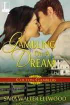 Gambling On A Dream ebook by Sara Walter Ellwood