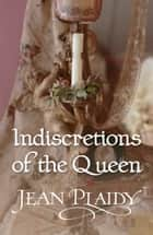 Indiscretions of the Queen - (Georgian Series) ebook by