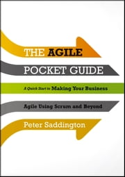 The Agile Pocket Guide - A Quick Start to Making Your Business Agile Using Scrum and Beyond ebook by Peter Saddington