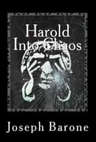Harold Into Chaos ebook by Joseph Barone