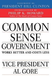 Common Sense Government - Works Better and Costs Less ebook by Al Gore,Bill Clinton,Philip K. Howard