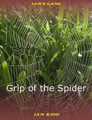 Ian's Gang: Grip of the Spider ebook by Ian Kidd