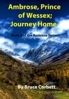 Ambrose, Prince of Wessex; Journey Home. ebook by