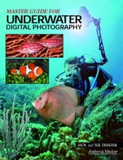 Master Guide for Underwater Digital Photography ebook by Drafahl, Jack