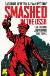 Smashed in the USSR - Fear, Loathing and Vodka on the Steppes ebook by Caroline Walton,Ivan Petrov