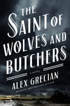 The Saint of Wolves and Butchers ebook by Alex Grecian