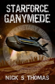 Starforce Ganymede ebook by Nick S. Thomas