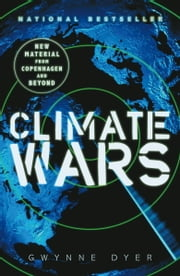 Climate Wars - How Peak Oil and the Climate Crisis Will Change Canada (and Our Lives) ebook by Gwynne Dyer
