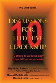 10 Discussions for Effective Leadership - 10 Ways to Exceed Your Expectations as a Leader ebook by R. Perras  M. Bellefeuille  B. Lindia