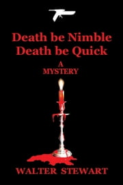 Death be Nimble, Death be Quick ebook by Walter Stewart