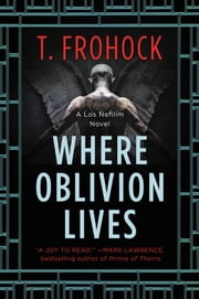 Where Oblivion Lives eBook by T. Frohock