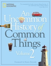 An Uncommon History of Common Things, Volume 2 ebook by National Geographic