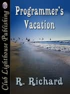 Programmer's Vacation ebook by R. RICHARD, R. Richard & T.L. Davison