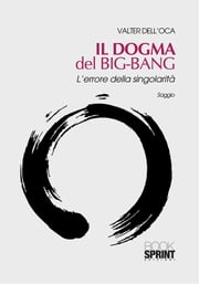 Il dogma del Big-Bang ebook by Valter Dell'Oca