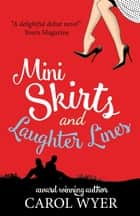 Mini Skirts and Laughter Lines ebook by Carol Wyer