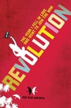 Revolution - The Year I Fell in Love and Went to Join the War ebook by Deb Olin Unferth
