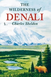 The Wilderness of Denali ebook by Charles Sheldon