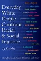 Everyday White People Confront Racial and Social Injustice ebook by Eddie Moore,Marguerite W. Penick-Parks,Ali Michael,Paul C. Gorski