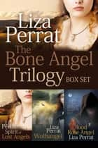 The Bone Angel Trilogy ebook by Liza Perrat