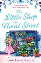 The Little Shop on Floral Street - an emotional story of love, loss and family ebook by Jane Lacey-Crane