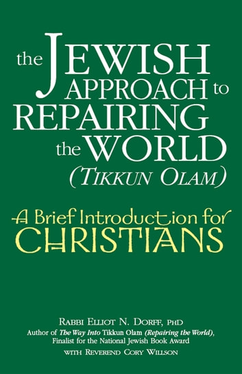 The Jewish Approach to Repairing the World (Tikkun Olam) - A Brief Introduction for Christians ebook by Rabbi Elliot N. Dorff, PhD