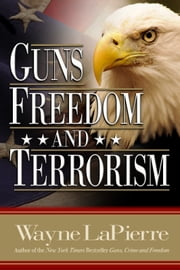 Guns, Freedom & Terrorism ebook by Wayne LaPierre