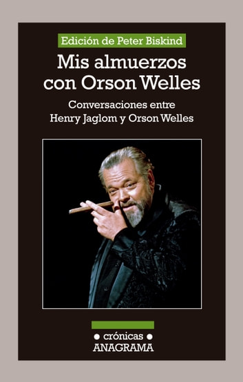 Mis almuerzos con Orson Welles eBook by Peter Biskind