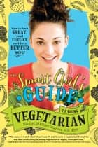 The Smart Girl's Guide to Going Vegetarian - How to Look Great, Feel Fabulous, and Be a Better You ebook by Rachel Meltzer Warren, MS, RDN