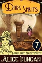 Dark Spirits (A Daisy Gumm Majesty Mystery, Book 7) - Historical Mystery ebook by Alice Duncan