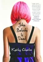 John Belushi Is Dead ebook by Kathy Charles