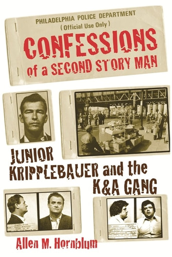 Confessions of a Second Story Man - Junior Kripplebauer and the K & A Gang ebook by Allen M. Hornblum