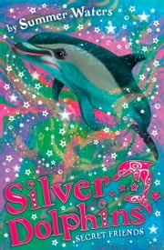 Secret Friends (Silver Dolphins, Book 2) ebook by Summer Waters