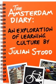 The Amsterdam Diary: An Exploration of Learning Culture ebook by Julian Stodd