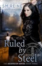 Ruled by Steel - An Urban Fantasy Novel ebook by SM Reine