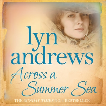 Across a Summer Sea - A warm-hearted, dramatic and nostalgic saga audiobook by Lyn Andrews