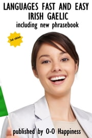 Languages Fast and Easy: Irish / Gaelic ebook by O-O Happiness