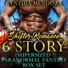 Shifter Romance: 6 Story Super-sized Paranormal Fantasy Box Set (Dragon Shifter, Wolf Shifter, Bear Shifter, Gorilla Shifter, Lion Shifter Collection) audiobook by Cynthia Mendoza, Various Narrators