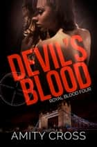 Devil's Blood (Royal Blood #4) ebook by Amity Cross