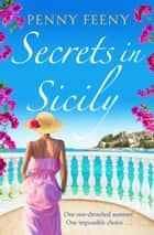 Secrets in Sicily - Escape to sundrenched Italy with this unputdownable summer read ebook by Penny Feeny