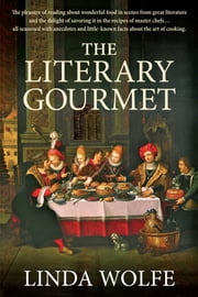 The Literary Gourmet - Menus From Masterpieces ebook by Linda Wolfe