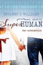 The Underground - Superhuman, #1 ebook by Suzanne D. Williams