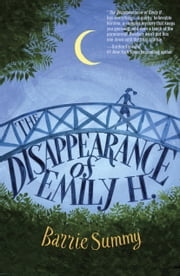 The Disappearance of Emily H. ebook by Barrie Summy