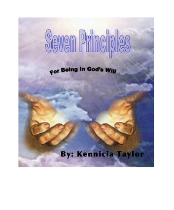 Seven Principles For Being In God's Will ebook by Kennicia Taylor