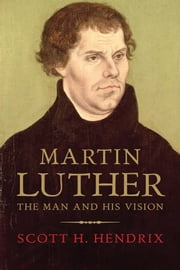 Martin Luther - Visionary Reformer ebook by Scott H. Hendrix