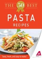 The 50 Best Pasta Recipes: Tasty, fresh, and easy to make! ebook by Editors of Adams Media