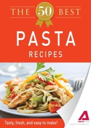 The 50 Best Pasta Recipes: Tasty, fresh, and easy to make! - Tasty, fresh, and easy to make! ebook by Editors of Adams Media