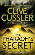 The Pharaoh's Secret - NUMA Files #13 ebook by Clive Cussler, Graham Brown