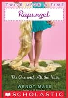 Twice Upon a Time #1: Rapunzel, The One With All the Hair ebook by Wendy Mass